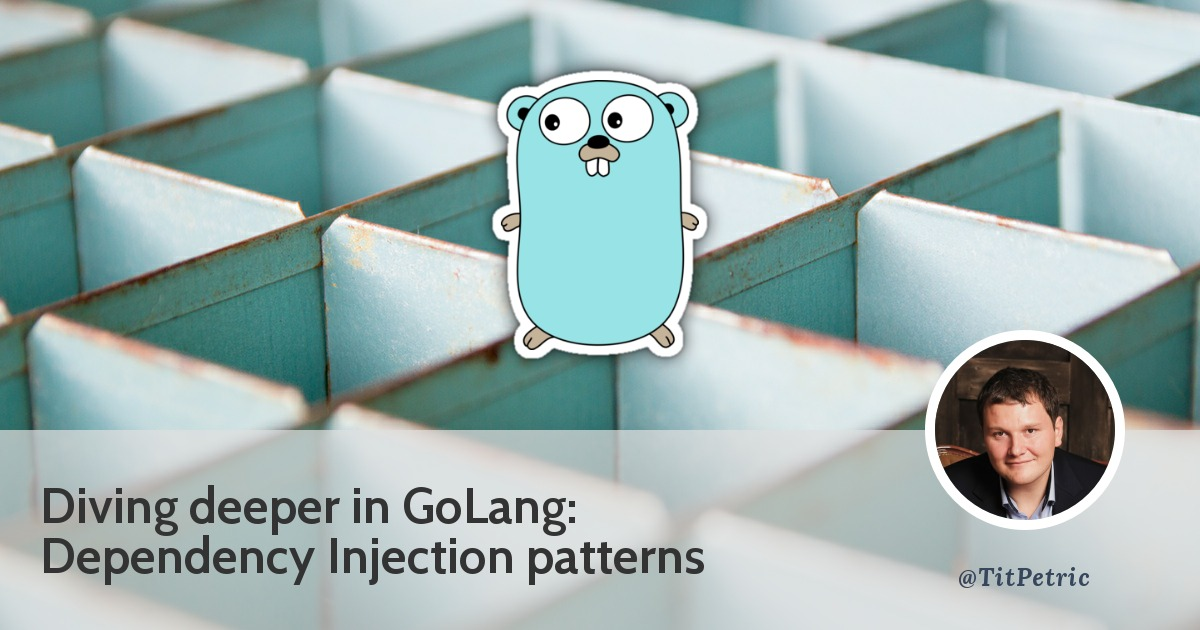 Dependency Injection patterns in Go - Tit Petric