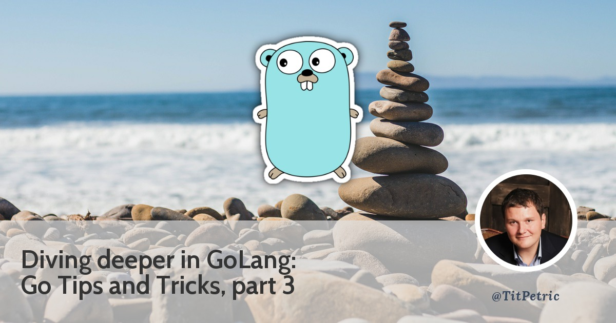 Golang tips and tricks, part 3 - Tit Petric