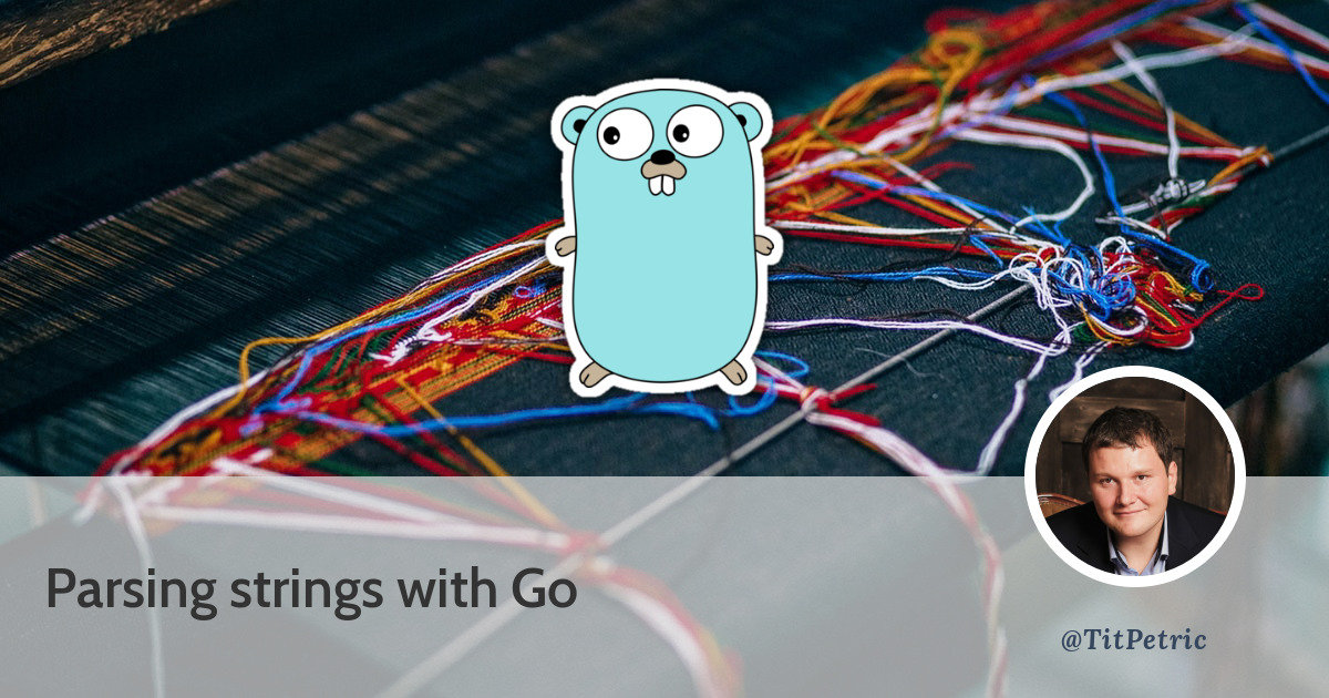 Parsing strings with Go - Tit Petric