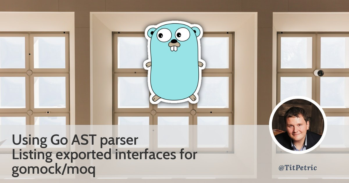 Listing interfaces with Go AST for gomock/moq - Tit Petric